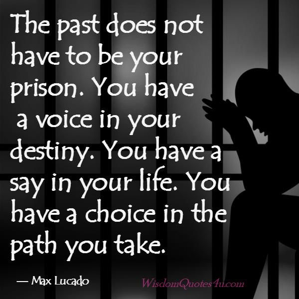 The past doesn't have to be your prison