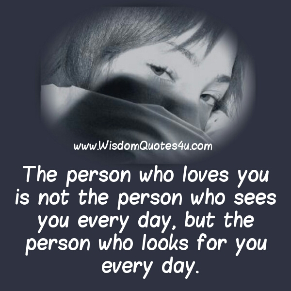 The person who looks for you everyday