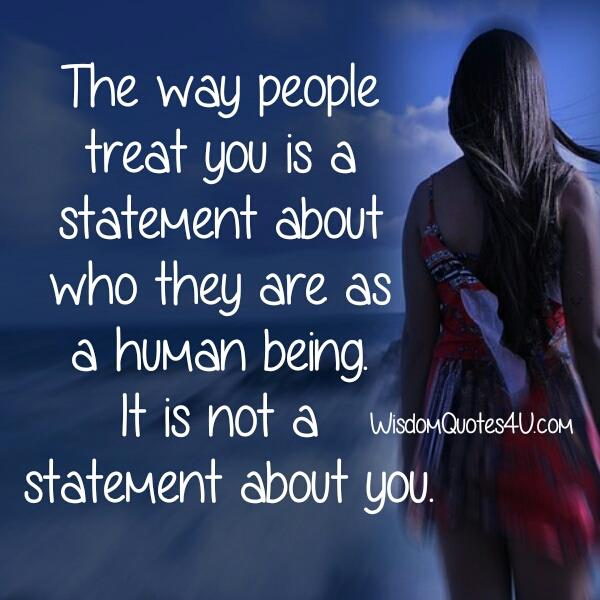 The way people treat you is a statement about who they are