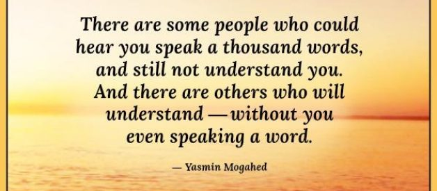 There are some people who will understand you