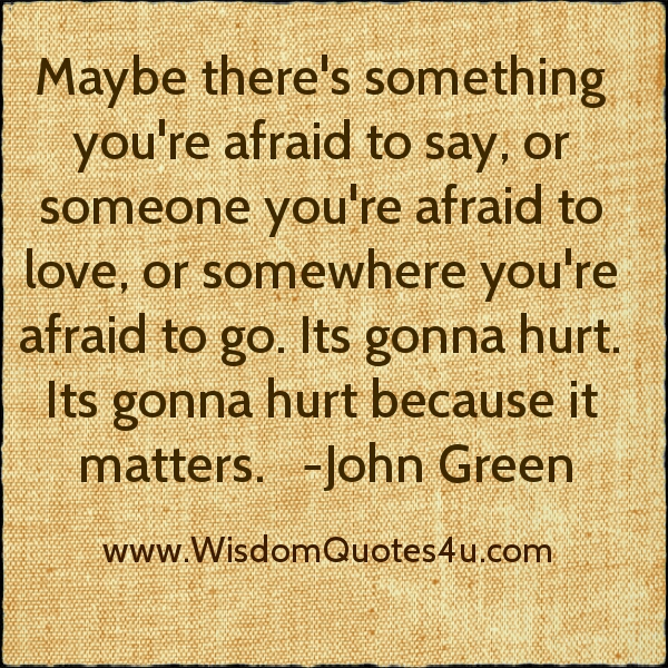 There's something you're afraid to say someone
