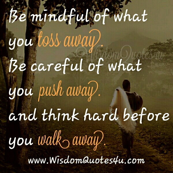 Think hard before you walk away - Wisdom Quotes