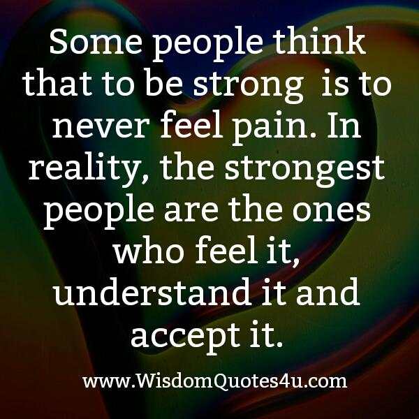 Those people who can feel, understand & accept their pain