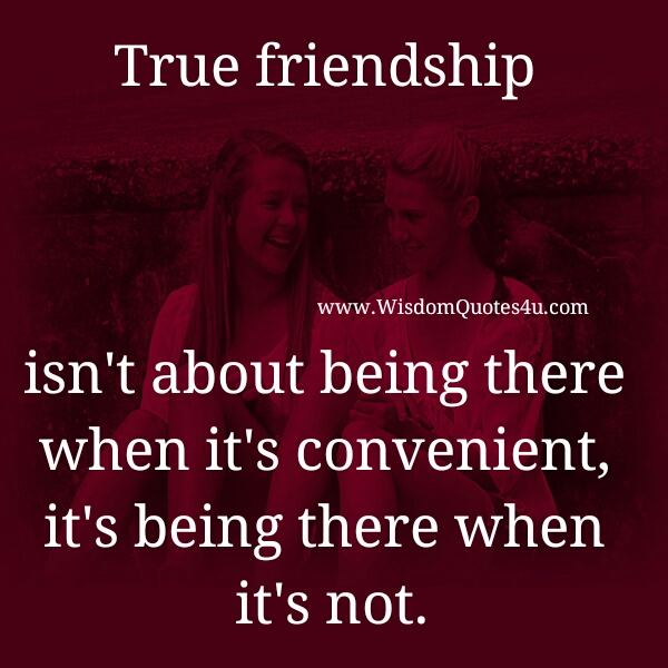 True Friendship isn't about being there when it's convenient