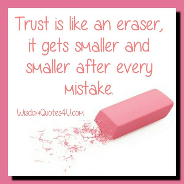 Trust is like an eraser - Wisdom Quotes