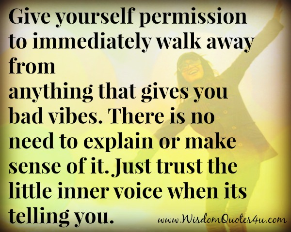Walk away from anything that gives you bad vibes