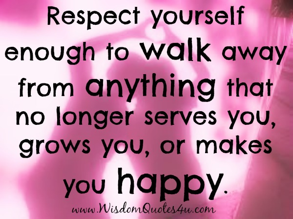 Walk away from anything that no longer makes you happy