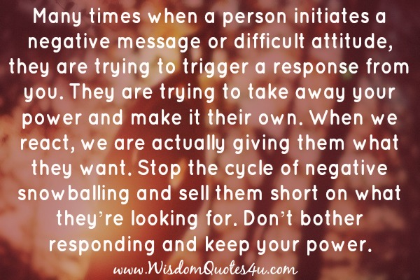 When a person initiates a negative message or difficult attitude?