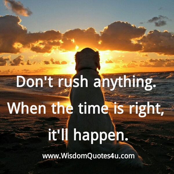 When the time is right, it will happen