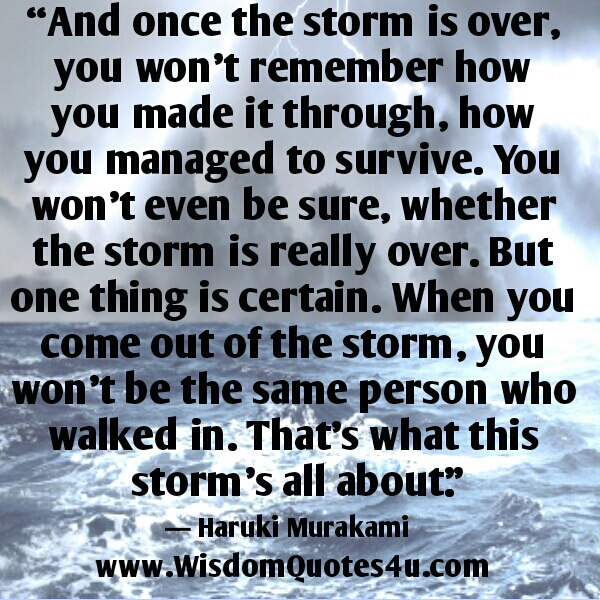 When you come out of storm, you won't be the same person who walked in