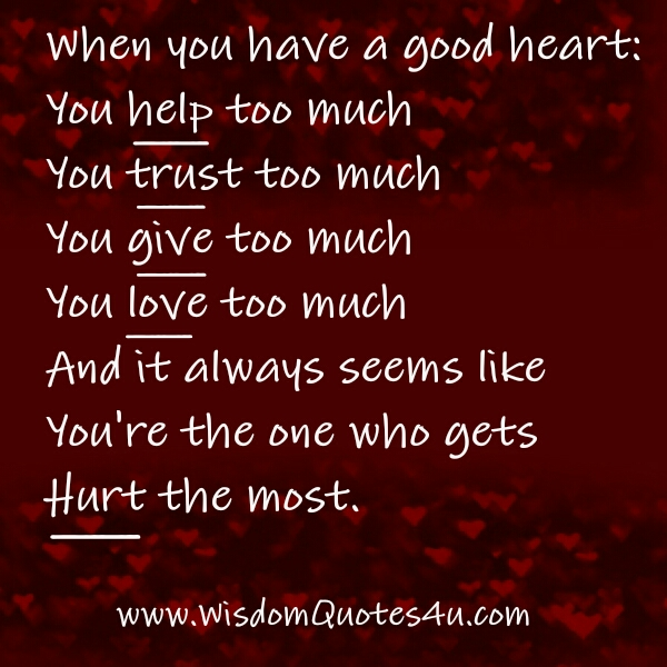 Having A Good Heart Quotes When you have a good heart   Wisdom Quotes Having A Good Heart Quotes
