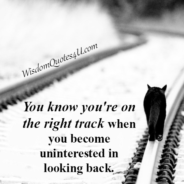 When you know that you are on the right track in life
