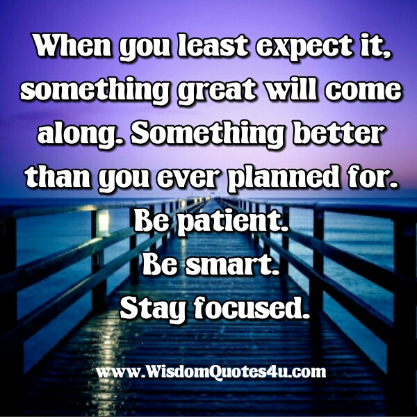 When you least expect it, something great will come along