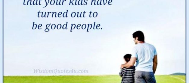 When your kids have turned out to be good people