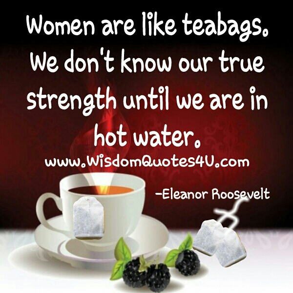 Women are like teabags