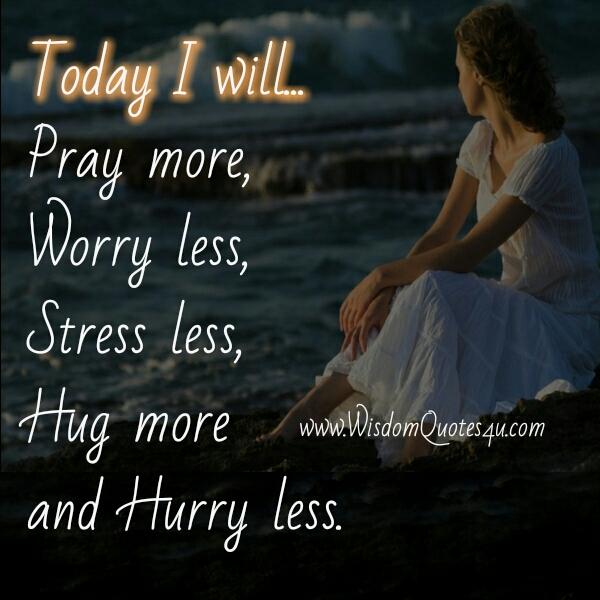 Worry less, Hug more