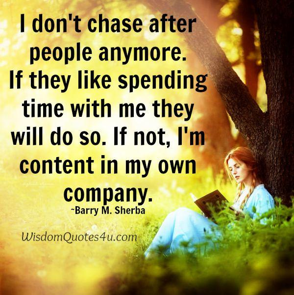 You don't chase after people anymore