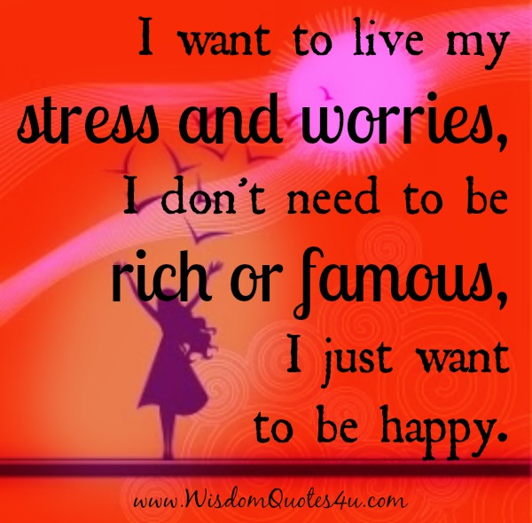 You don't need to be rich or famous, just be happy