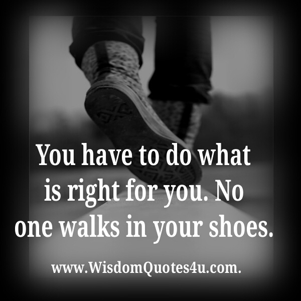 You have to do what is right for you