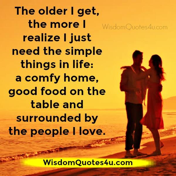You just need the simple things in life - Wisdom Quotes