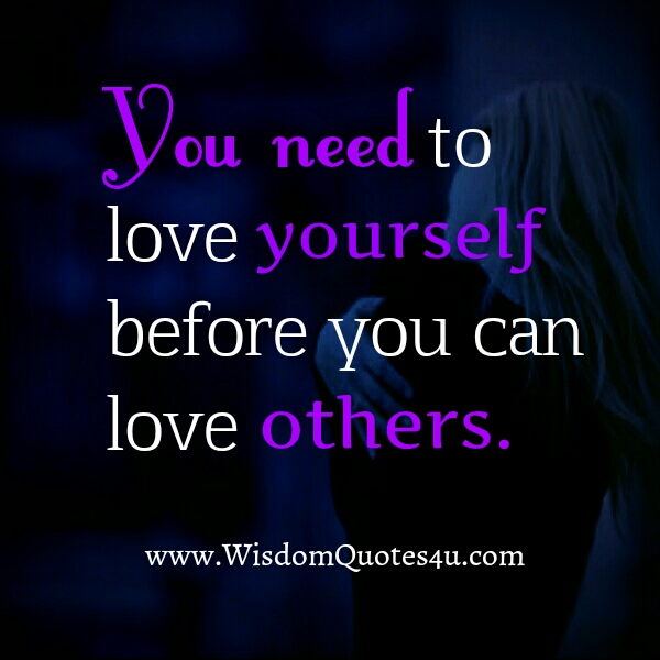 You need to love yourself before you can love others